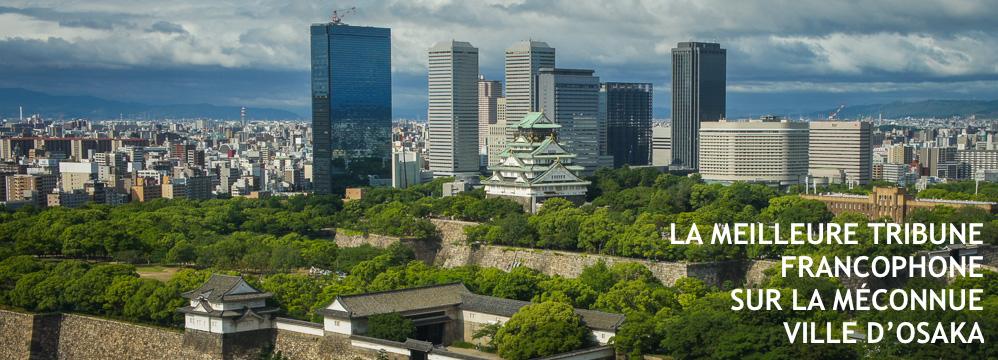 La meilleure tribune francophone sur la méconnue ville d'Osaka
